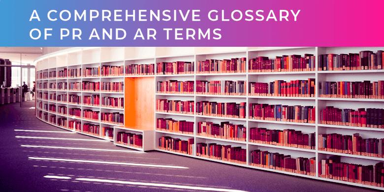 A Comprehensive Glossary of AR and PR Terms