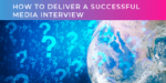 How to deliver a successful media interview